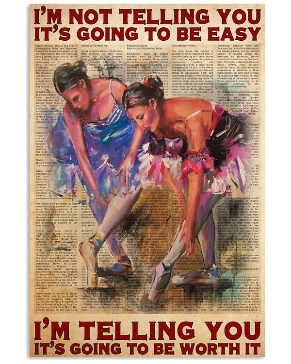 Ballet-Dancer-Im-not-telling-you-Its-going-to-be-easy-Im-telling-you-Its-going-to-be-worth-it-poster-600x750