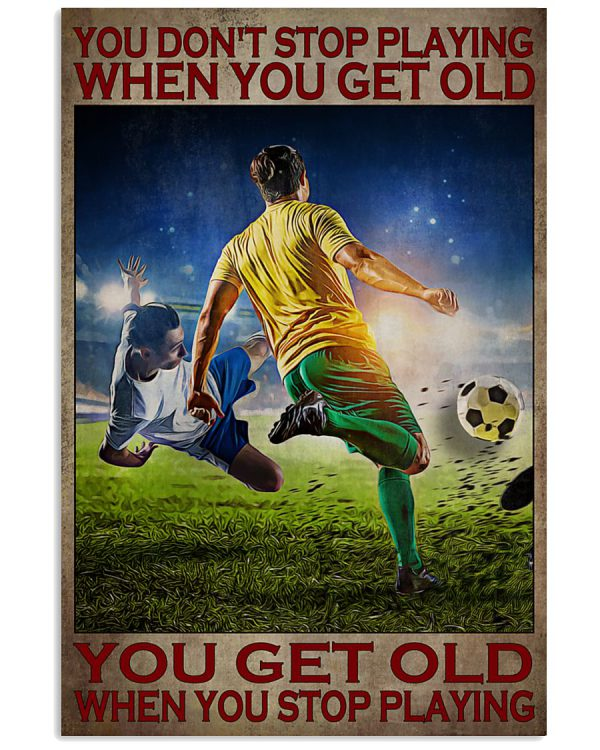 Football-You-dont-stop-playing-when-you-get-old-You-get-old-when-you-stop-playing-poster-600x750