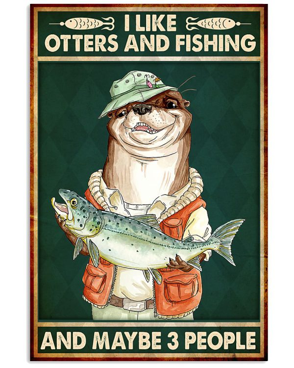 I-like-otters-and-fishing-and-maybe-3-people-poster-600x750