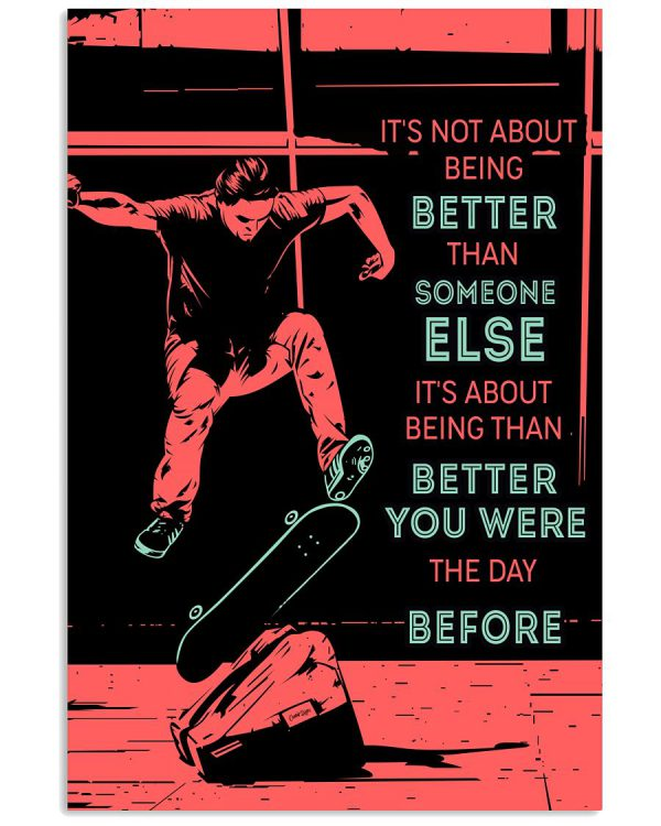 Skateboarding-Its-not-about-being-better-than-someone-else-its-about-being-better-than-you-were-the-day-before-poster-600x750