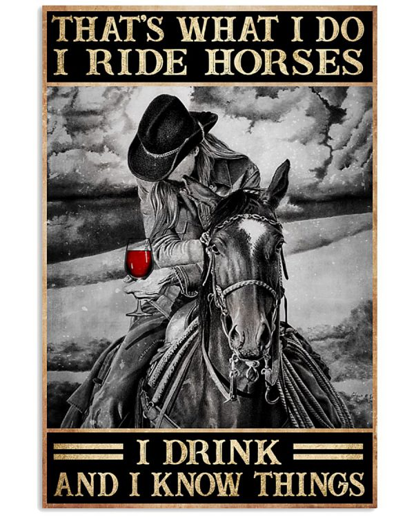 Thats-what-I-do-I-ride-horses-I-drink-and-I-know-things-posterz-600x750