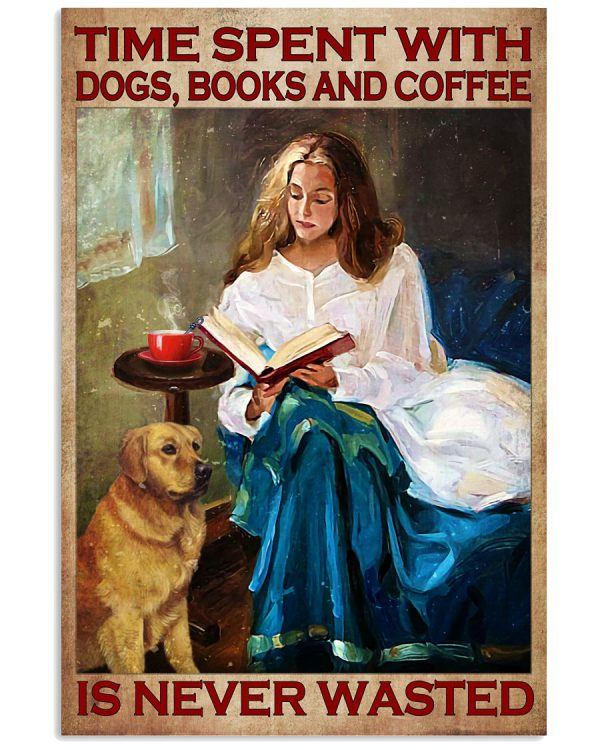 Time-spent-with-dogs-books-and-coffee-is-never-wasted-poster-600x750