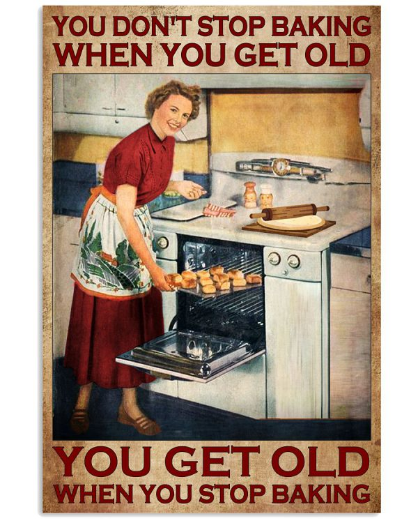 You-dont-stop-baking-when-you-get-old-You-get-old-when-you-stop-baking-poster-600x750