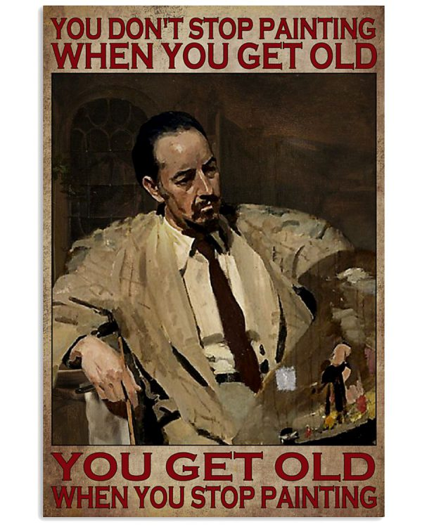 You-dont-stop-painting-when-you-get-old-You-get-old-when-you-stop-painting-poster-600x750