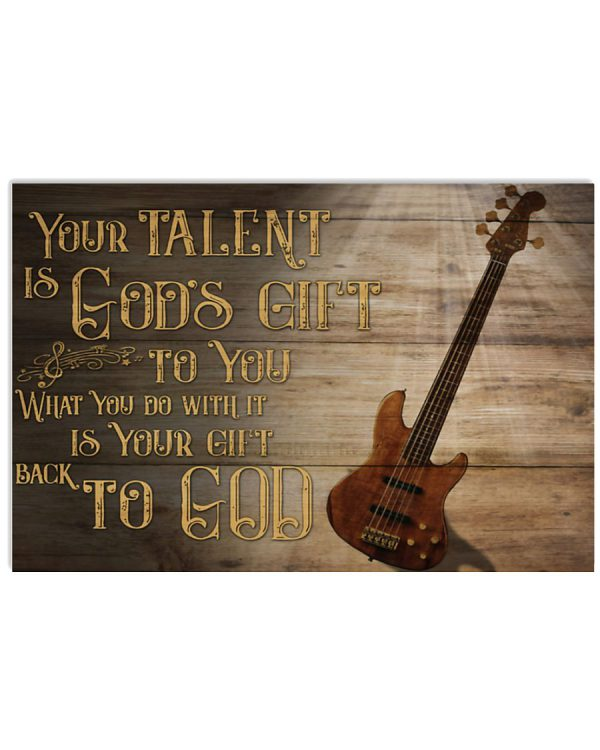 Your-talent-is-gods-gift-to-you-What-you-do-with-it-is-your-gift-back-to-god-Guitar-bass-poster-600x750