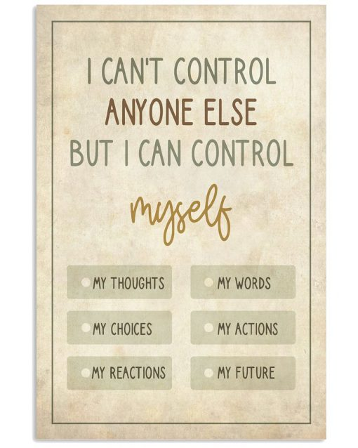 I-cant-control-anyone-else-but-I-can-control-myself-poster-510x638
