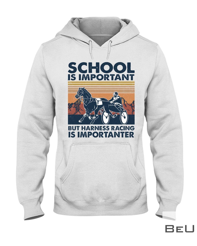 School-Is-Important-But-Harness-Racing-Importanter-Shirtz