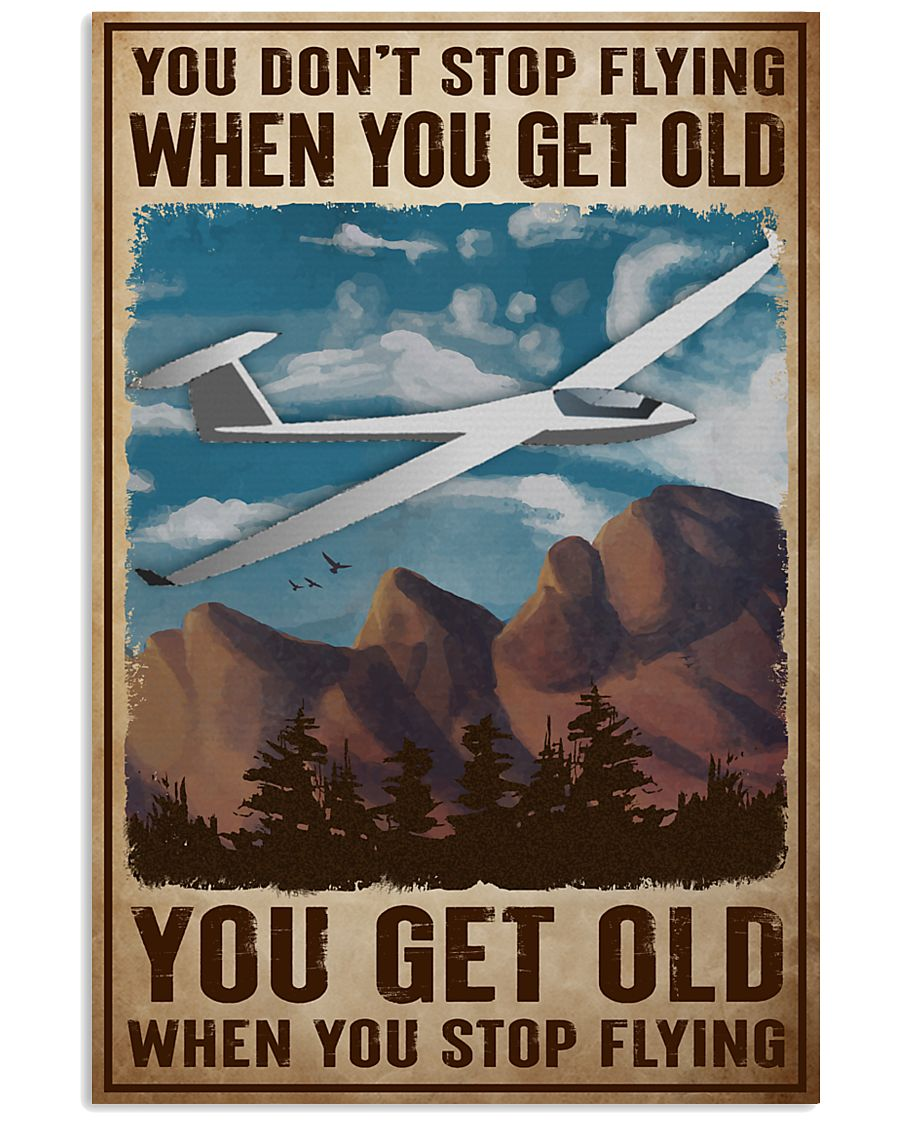 You don't stop flying when you get old you get old when you stop flying poster